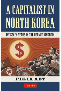 Capitalist in North Korea: My Seven Years in the Hermit Kingdom