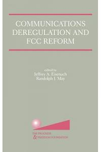 Communications Deregulation and FCC Reform: Finishing the Job