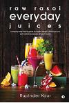 raw rasoi everyday juices: a step-by-step family guide to create simple, delicious and well-combined juices, all year round