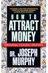 How to Attract Money (Original Classic Edition)