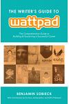 The Writer's Guide to Wattpad: The Comprehensive Guide to Building and Sustaining a Successful Career
