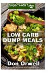 Low Carb Dump Meals: Over 80] Low Carb Slow Cooker Meals, Dump Dinners Recipes, Quick & Easy Cooking Recipes, Antioxidants & Phytochemicals
