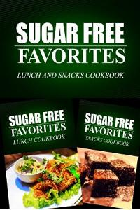 Sugar Free Favorites - Lunch and Snacks Cookbook: Sugar Free recipes cookbook for your everyday Sugar Free cooking