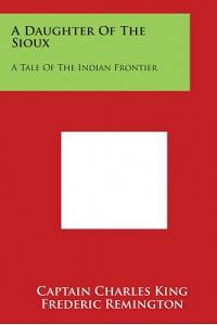 A Daughter Of The Sioux: A Tale Of The Indian Frontier