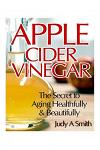 Apple Cider Vinegar: The Secret to Aging Healthfully & Beautifully