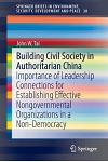 Building Civil Society in Authoritarian China: Importance of Leadership Connections for Establishing Effective Nongovernmental Organizations in a Non-