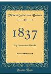 1837: My Connection with It (Classic Reprint)
