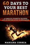 60 Days to Your Best Marathon: A Complete Strength and Nutrition Guide to Run Faster