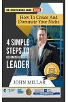How To Create And Dominate Your Niche: 4 Simple Steps To Becoming A Market Leader