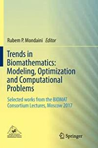 Trends in Biomathematics: Modeling, Optimization and Computational Problems: Selected Works from the Biomat Consortium Lectures, Moscow 2017