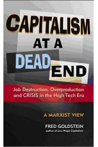 Capitalism at a Dead End: Job Destruction, Overproduction and Crisis in the High-Tech Era
