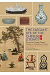 The Elegant Life of the Chinese Literati: From the Chinese Classic, 'treatise on Superfluous Things', Finding Harmony and Joy in Everyday Objects