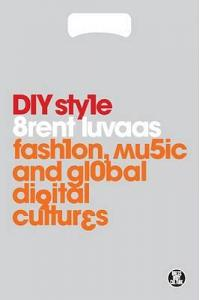 DIY Style: Fashion, Music and Global Digital Cultures