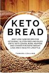 Keto Bread: Best Low Carb Recipes for Ketogenic, Gluten Free and Paloe Diets. Keto Loaves, Buns, Muffins, and Cookies for Rapid We