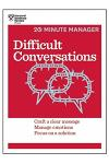 Difficult Conversations: Craft a Clear Message, Manage Emotions, Focus on a Solution