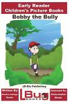 Bobby the Bully - Early Reader - Children's Picture Books