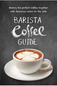Barista Coffee Guide: Making the Perfect Cup of Coffee
