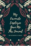 My Favourite Employee Gave Me This Journal She Deserves A Raise!: A Great Gift Idea For Boss, Office Gift for Coworkers and Employees With Humorous Sa