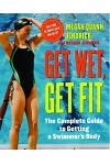 Get Wet, Get Fit: The Complete Guide to Getting a Swimmer's Body