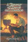 A Treasury of Heroes and Heroines: A Record of High Endeavour and Strange Adventure