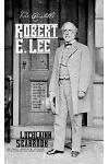 The Quotable Robert E. Lee: Selections from the Writings and Speeches of the South's Most Beloved Civil War General