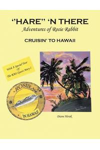 ''hare'' 'n There Adventures of Rosie Rabbit: Rosie Cruisin' to Hawaii