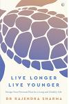 Live Longer, Live Younger: Design Your Personal Plan for a Long and Healthy Life