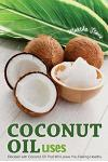 Coconut Oil Uses: Recipes with Coconut Oil That Will Leave You Feeling Healthy