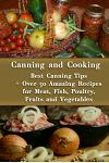 Canning and Cooking: Best Canning Tips + Over 50 Amazing Recipes for Meat, Fish, Poultry, Fruits and Vegetables: (Home Canning, Canning Rec