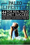 Paleo Lifestyle: 44 Tips for Real Paleo Diet Success-Lose Weight, Slim Down, & Tone Up!