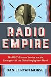 Radio Empire: The Bbc's Eastern Service and the Emergence of the Global Anglophone Novel