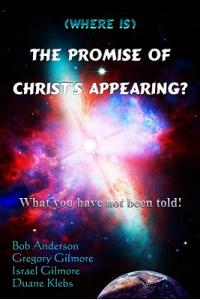 (where Is) the Promise of Christ's Appearing?: What You Have Not Been Told!