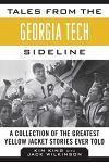 Tales from the Georgia Tech Sideline: A Collection of the Greatest Yellow Jacket Stories Ever Told