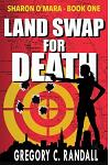 Land Swap for Death: Sharon O'Mara Book One