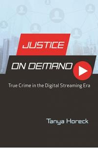 Justice on Demand: True Crime in the Digital Streaming Era