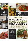 30 Day Whole Food Slow Cooker Challenge: Chef Approved 30 Day Whole Food Slow Cooker Challenge Recipes Made For Your Slow Cooker - Cook More Eat Bette