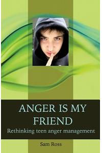 Anger Is My Friend: Rethinking Teen Anger Management