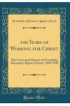 100 Years of Working for Christ: The Centennial History of Friendship Missionary Baptist Church, 1890-1990 (Classic Reprint)