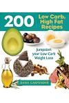 200 Low-Carb, High-Fat Recipes: Easy Recipes to Jumpstart Your Low-Carb Weight Loss