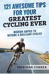 121 AWESOME TIPS For YOUR GREATEST CYCLING EVER: MODERN ADVICE To BECOME A BRILLIANT CYCLIST