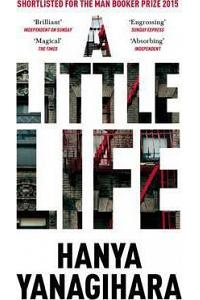 A Little Life : Shortlisted for the Man Booker Prize 2015