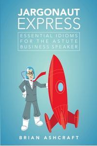 Jargonaut Express: Essential Idioms for the Astute Business Speaker