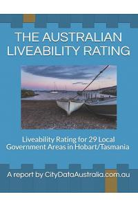 The Australian Liveability Rating: Liveability Rating for 29 Local Government Areas in Hobart/Tasmania a Report by Citydataaustralia.Com.Au
