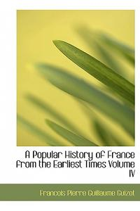 A Popular History of France from the Earliest Times Volume IV