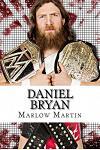 Daniel Bryan: The Journey of Daniel Bryan from Wwe Mega Star Until His Retirement