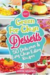 Green for Clean Desserts: 50 Delicious & Easy Clean Eating Recipes: (Clean Eating, Clean Eating Recipes, Clean Eating Cookbook, Cook Healthy for