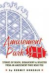 Amusement Park 9-1-1: Stories of Death, Debauchery & Disaster From An Amusement Park Near You