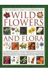 The World Encyclopedia of Wild Flowers & Flora: An Expert Reference and Identification Guide to Over 1730 Wild Flowers and Plants from Every Continent