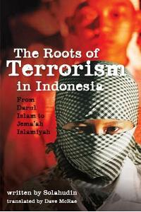 The Roots of Terrorism in Indonesia: From Darul Islam to Jem'ah Islamiyah
