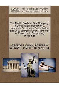 The Martin Brothers Box Company, a Corporation, Petitioner, V. Interstate Commerce Commission and U.S. Supreme Court Transcript of Record with Support